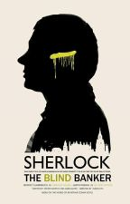 The Blind Banker (Sherlock x Reader) by LayceJ25