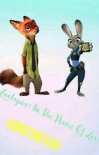 Zootopia:In The Name Of Love by KINGFOREVAH
