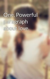 One  Powerful paragraph about love. by AnnieOdair90