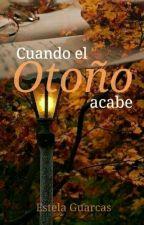 Cuando el otoño acabe. by EstelaRusher