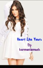Heart Like Yours  by harmonizmuch