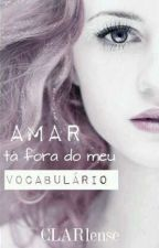 Amar Ta Fora Do Meu Vocabulário  by CLARIense