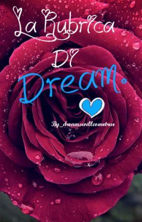 La Rubrica Di Dream. by _dreamwillcometrue