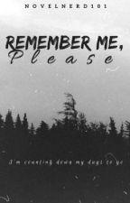 Remember Me, Please. by NovelNerd101
