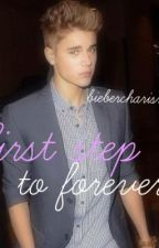 First Step To Forever (A Justin Bieber Fanfic) by biebercharisma