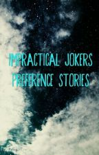 Impractical Jokers Preference Stories by -inspirare