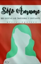 Solo Ámame  by aless_aguirre