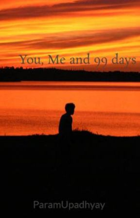 You, Me and 99 days by ParamUpadhyay