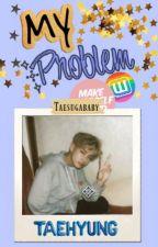 Mi Problema. *Taehyung Y Tu* by Taesugababy