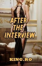 AFTER THE INTERVIEW by kingromance