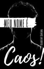 Meu nome é Caos (Romance Gay) by Klaudieny123