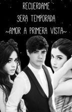 Recuérdame - 3era temporada de ~Amor  A Primera Vista ~ by sofi_deni135
