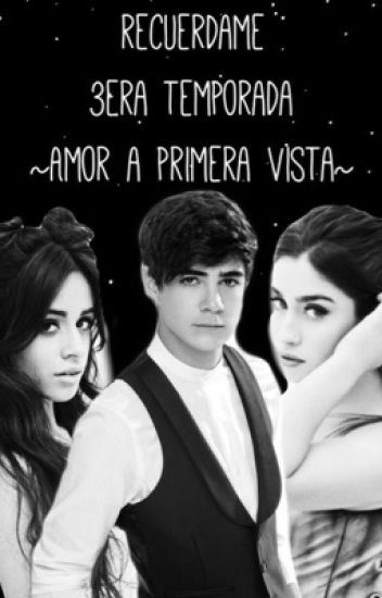 Recuérdame - 3era temporada de ~Amor  A Primera Vista ~