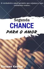 Segunda Chance Para o Amor by TicyMelo