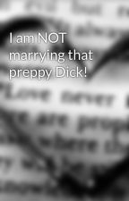 I am NOT marrying that preppy Dick! by runnawayvampire