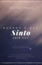 Quando o Que Sinto Cria Voz - Beatriz Prado by beeapradoo