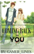 """""""coming back to you""""(COMPLETED) by gamer_lines"""