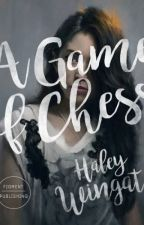 A Game of Chess by HaleyWingate