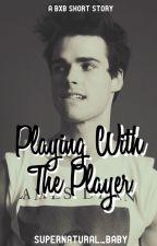 Playing With The Player by Supernatural_baby