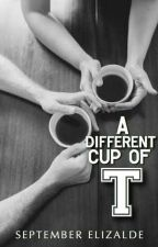 A DIFFERENT CUP OF 'T' by SeptemberElizalde