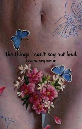 the things i can't say out loud by hixitsxisa