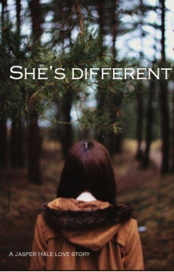 She's different ||Jasper Hale||