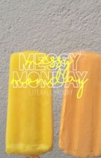 messy monday || wwk  by literallykoury
