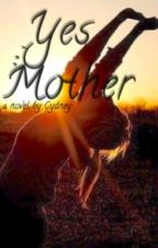 Yes, Mother (Editing) by _pessimist