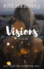 Visions by kitkatkatiefy