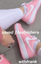 Saved || Leafy Fanfiction by wtfmelanie