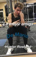 La Mejor Amiga De Mario •Hunter Rowland• by -wolfhardsbabe