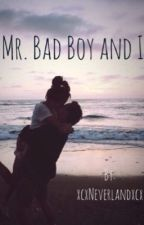 Mr. Bad Boy and I(UNDER EDITING) by Cheycheychey15