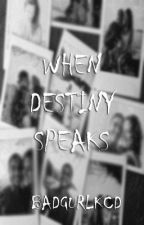 When Destiny Speaks (completed) by Badgurlkcd