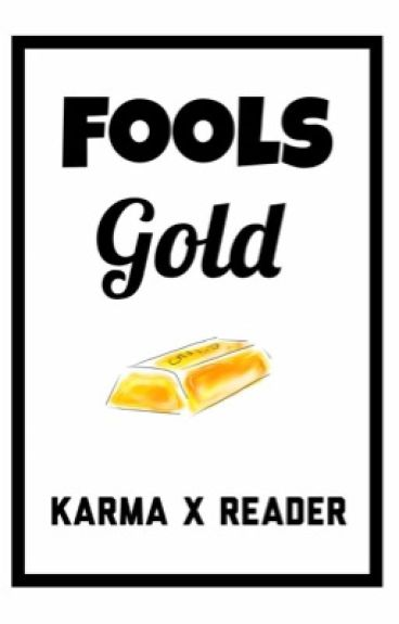 Fools Gold | Karma x Reader