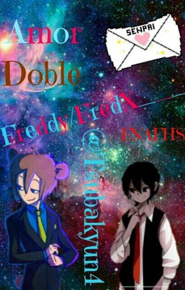 Amor Doble~Freddy/FredX___~FNAFHS