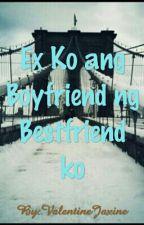 Ex Ko ang Boyfriend ng Bestfriend Ko by ValentineJaxine