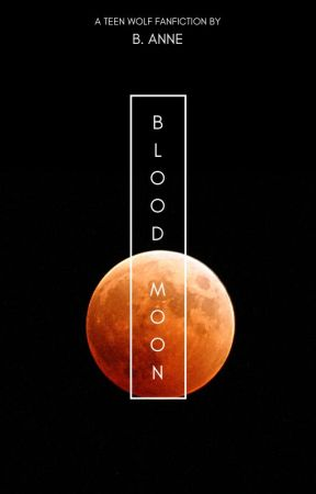 Blood Moon   A Teen Wolf Fanfiction by banne_2003