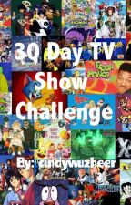 30 Day TV Show Challenges by cindywuzheer