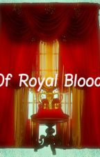 Of Royal Blood by 163918ccw