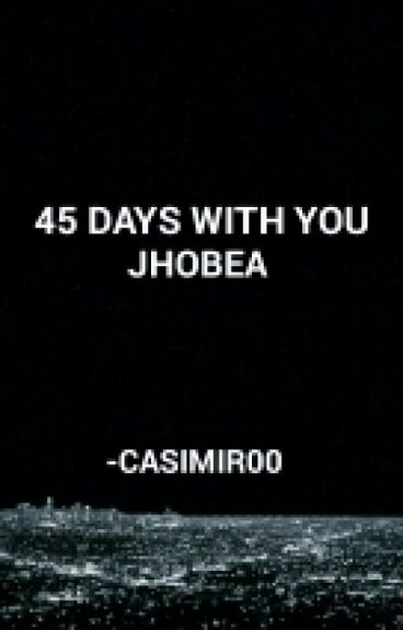 45 DAYS WITH YOU