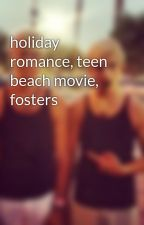 holiday romance, teen beach movie, fosters by R5fanforever