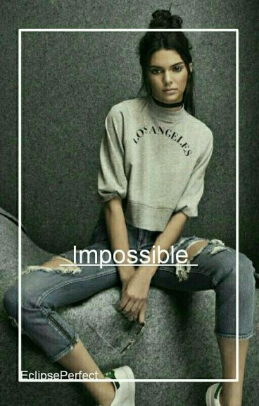 Impossible |Kendall Jenner Y Tú|