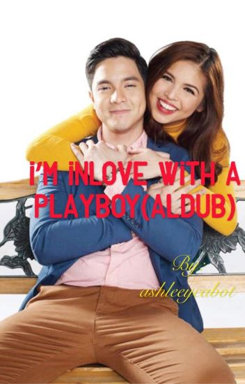 I'm inlove with a playboy (aldub) (slow update)