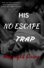 HIS NO ESCAPE TRAP by MidnightQuinn