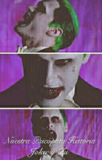 Nuestra psicópata Historia The Joker y Tu by ShadowsAlicie6