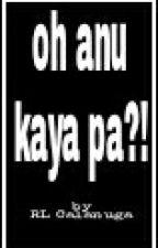 Oh Anu Kaya Pa? by butchong