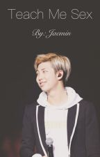Teach Me Sex | Kim Namjoon by Jaemin_