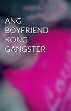 ANG BOYFRIEND KONG GANGSTER by LorreiaPaculan7
