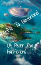 Take Me To Neverland (A Peter Pan FanFiction) by slytherinprincess_