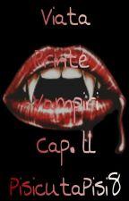 Viata Printre Vampiri Vol.ll [18+] (√) by PisicutaPisi8